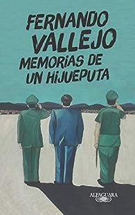 Memorias de un hijueputa par Fernando Vallejo