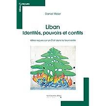 Liban - identités, pouvoirs et conflits: idées reçues sur un Etat dans la tourmente