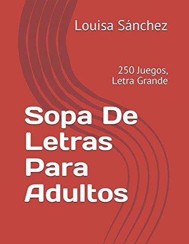 Sopa De Letras Para Adultos: 250 Juegos, Letra Grande por Louisa Sánchez