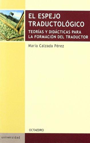 El espejo traductológico: Teorías y didácticas para la formación del traductor (Educación psicopedagogía)