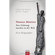 Thomas Müntzer: Neu Ordnung machen in der Welt. Eine Biographie