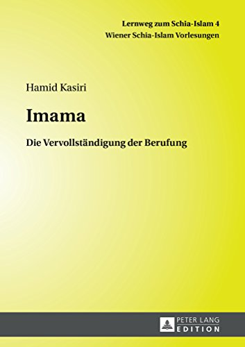 Imama: Die Vervollstaendigung der Berufung (Lernweg zum Schia-Islam. Wiener Schia-Islam Vorlesungen 4)