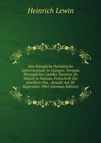 Das Königliche Paritätische Lehrerseminar in Usingen: Vormals Herzogliches Landes-Seminar Zu Idstein in Nassau. Festschrift Zur Jubelfeier Des . Anstalt Am 20.September 1901 (German - Seminar Tische