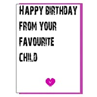 AK Giftshop Happy Birthday From Your Favourite Child - Funny, Cheeky Premium Ivory Birthday Card