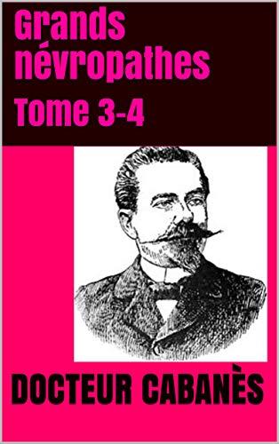 Grands Névropathes: Tome 3-4 por Docteur Cabanès Gratis