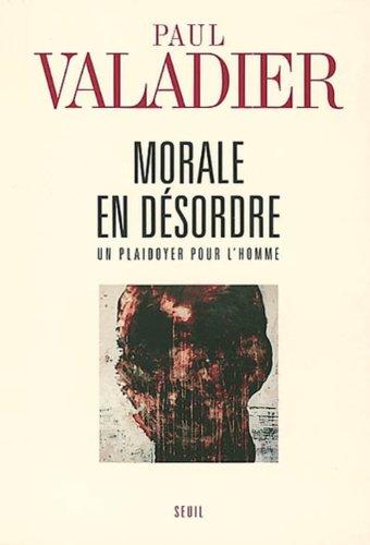 Morale en désordre : Un plaidoyer pour l'homme par Paul Valadier