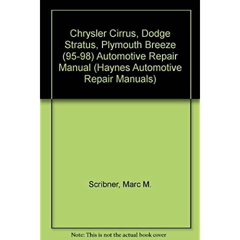Chrysler Cirrus, Dodge Stratus, Plymouth Breeze Automotive Repair Manual: Models Covered: Chrysler Cirrus, Dodge Stratus and Plymouth Breeze 1995 Through 1998 (Haynes Automotive Repair Manual Series) by Marc M. Scribner