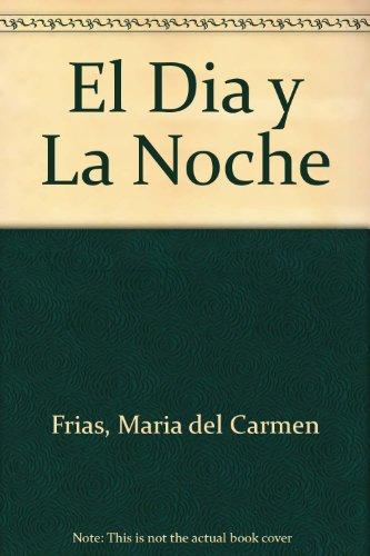 El Dia y La Noche por Maria del Carmen Frias