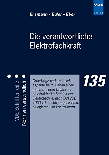Die verantwortliche Elektrofachkraft - Grundzüge und praktische Aspekte beim Aufbau einer rechtssicheren Organisationsstruktur im Bereich der Elektrotechnik nach DIN VDE 1000-10
