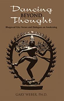 Dancing Beyond Thought: Bhagavad Gita Verses and Dialogues on Awakening (English Edition) von [Weber Ph.D., Gary]