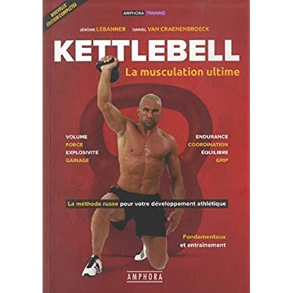 Kettlebell - La musculation ultime (Nouvelle édition)
