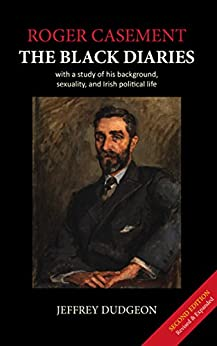 Roger Casement: The Black Diaries - with a study of his background, sexuality, and Irish political life by [Dudgeon, Jeffrey]
