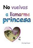 No vuelvas a llamarme princesa