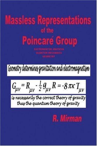 Massless Representations of the Poincar¨¦ Group: electromagnetism, gravitation, quantum mechanics, geometry by Mirman, Ronald (2005) Paperback
