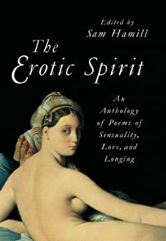The Erotic Spirit: An Anthology of Poems of Sensuality, Love, and Longing by [Hamill, Sam]