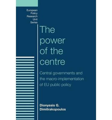 [ THE POWER OF THE CENTRE: CENTRAL GOVERNMENTS AND THE MACRO-IMPLEMENTATION OF EU PUBLIC POLICY (EUROPEAN POLICY RESEARCH UNIT) ] The Power of the Centre: Central Governments and the Macro-Implementation of EU Public Policy (European Policy Research Unit) By Dimitrakopoulos, Dionyssis G ( Author ) Aug-2013 [ Paperback ]