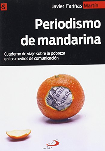Periodismo de mandarina: Cuaderno de viaje sobre la pobreza en los medios de comunicación (Alternativas-S) por Javier Fariñas Martín