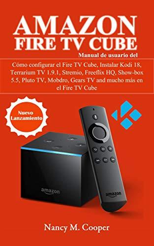 Manual de usuario Amazon Fire TV Cube: Cómo configurarlo, y mucho más por Nancy M. Cooper