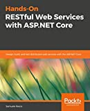 Hands-On RESTful Web Services with ASP.NET Core: Design, build, and test distributed web services with the ASP.NET Core