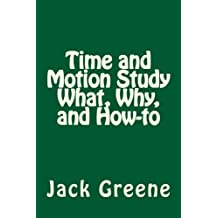 Time and Motion Study What, Why, and How-to by Jack Greene (2011-09-13)