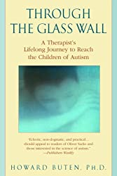 Through the Glass Wall: Journeys Into the Closed-Off Worlds of the Autistic by Howard Buten Ph.D. (2004-02-03)