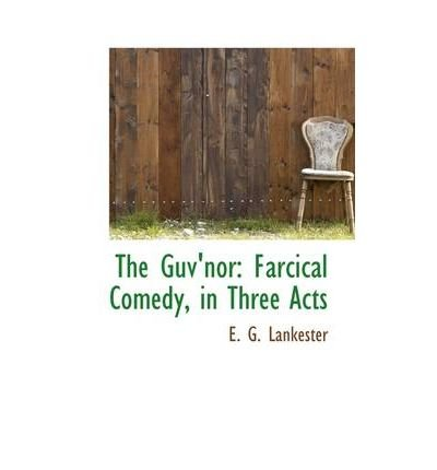 [(The Guv'nor: Farcical Comedy, in Three Acts )] [Author: E G Lankester] [Jul-2009]