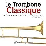 le Trombone Classique: Pièces faciles de Bach, Strauss, Tchaikovsky, ainsi que d'autres compositeurs (French Edition)