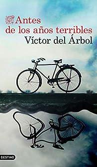 Antes de los años terribles par Víctor del Árbol Romero