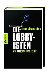 Die Lobbyisten: Wer regiert uns wirklich?