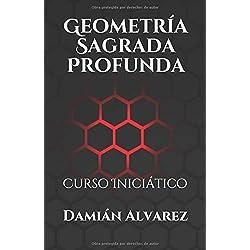 Geometría Sagrada Profunda: Curso Iniciático