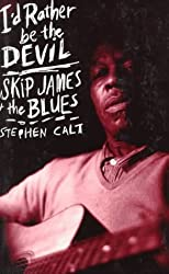 I'd Rather Be the Devil: Skip James and the Blues by Stephen Calt (1994-09-01)