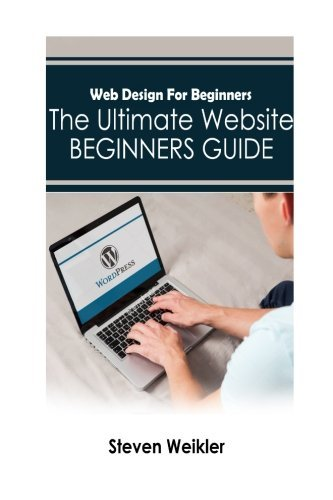 Web Design for Beginners: The Ultimate Website Beginners Guide by Steven Weikler (2016-03-21)