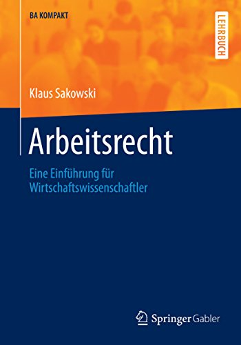 Arbeitsrecht: Eine Einführung für Wirtschaftswissenschaftler (BA KOMPAKT)