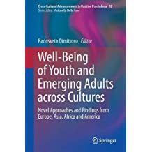 Well-Being of Youth and Emerging Adults across Cultures: Novel Approaches and Findings from Europe, Asia, Africa and America (Cross-Cultural Advancements in Positive Psychology)