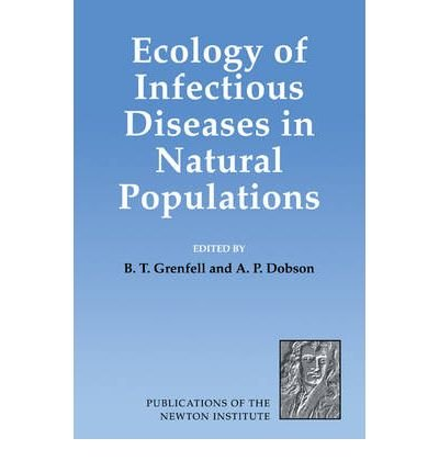 Ecology of Infectious Diseases in Natural Populations[ ECOLOGY OF INFECTIOUS DISEASES IN NATURAL POPULATIONS ] By Grenfell, B. T. ( Author )Mar-01-2008 Paperback