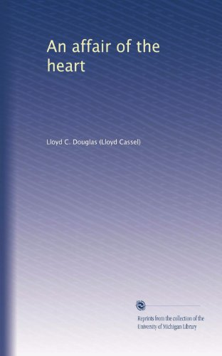 An affair of the heart (Lloyd Douglas)