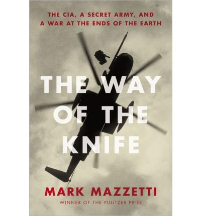 The Way of the Knife: The CIA, a Secret Army, and a War at the Ends of the Earth (Penguin Press (Hardback - Common