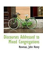 Discourses Addressed to Mixed Congregations by Newman, John Henry (2009-05-20)