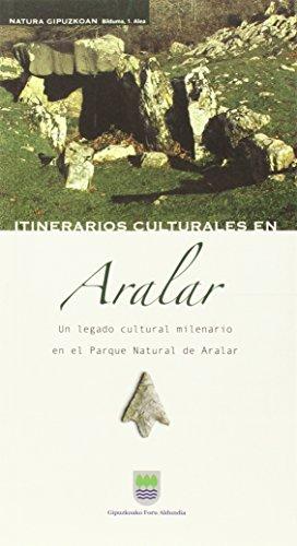 Itinerarios culturales en Aralar. un legado cultural milenario en el Parque Natu por Aa.Vv.