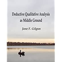 Deductive Qualitative Analysis as Middle Ground: Theory-Guided Qualitative Research (English Edition)