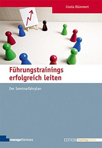 Führungstrainings erfolgreich leiten: Der Seminarfahrplan (Edition Training aktuell)