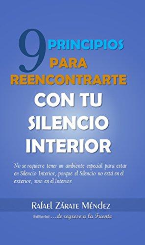 9 Principios para reencontrarte con tu silencio interior por Rafael Zarate Méndez