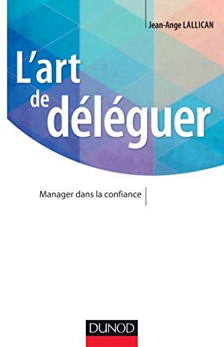 L'art de déléguer - Manager dans la confiance par Jean-Ange Lallican