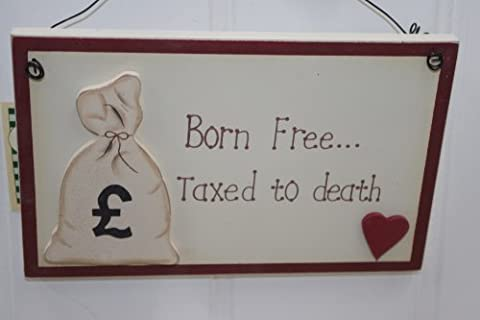 Born Free....Taxed To Death. Funny Wall Plaque