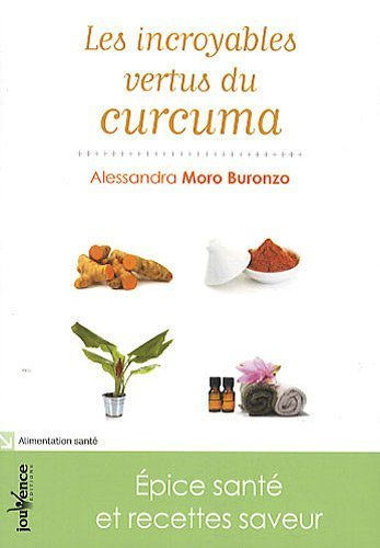 Portada del libro Les incroyables vertus du curcuma : Epice santé et recettes saveur de Moro Buronzo. Alessandra (2011) Broché