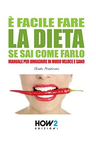 Photo Gallery È facile fare la dieta se sai come farlo: manuale per dimagrire in modo veloce e sano