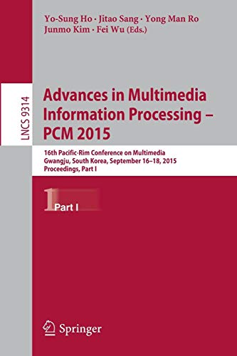 Advances in Multimedia Information Processing -- PCM 2015: 16th Pacific-Rim Conference on Multimedia, Gwangju, South Korea, September 16-18, 2015, ... Notes in Computer Science, Band 9314)