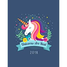 Unicorns Are Real 2018: Weekly Monthly Planner Unicorn Diary Organizer with Inspirational Quotes & To Do Lists: Volume 2 (Unicorn Gifts)