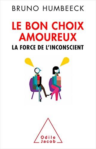 Le Bon choix amoureux: La force de l'inconscient par Bruno Humbeeck