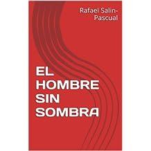 EL HOMBRE SIN SOMBRA (Spanish Edition)